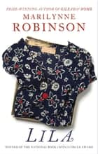 Lila - An Oprah's Book Club Pick ebook by Marilynne Robinson