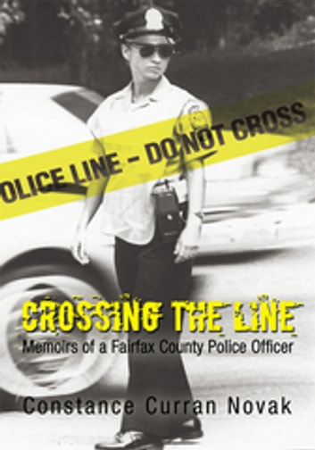 Crossing the Line - Memoirs of a Fairfax County Police Officer ebook by Constance Curran Novak