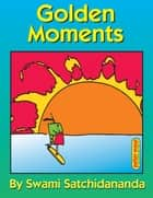 Golden Moments ebook by Sri Swami Satchidananda