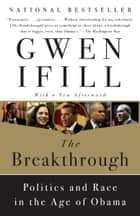 The Breakthrough - Politics and Race in the Age of Obama ebook by Gwen Ifill
