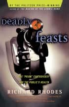 Deadly Feasts - Tracking The Secrets Of A Terrifyin ebook by Richard Rhodes