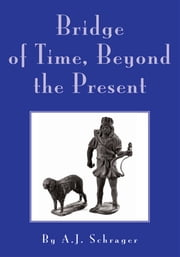 Bridge of Time, Beyond the Present ebook by A.J. Schrager