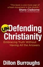 Undefending Christianity ebook by Dillon Burroughs