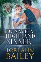 To Save a Highland Sinner - Wicked Highland Misfits, #3 ebook by Lori Ann Bailey