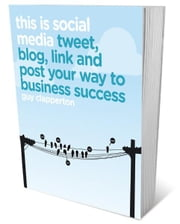 This is Social Media - Tweet, blog, link and post your way to business success ebook by Guy Clapperton
