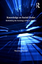 Knowledge as Social Order - Rethinking the Sociology of Barry Barnes ebook by Massimo Mazzotti