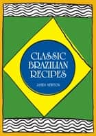 Brazilian Cookbook: Classic Brazilian Recipes ebook by James Newton