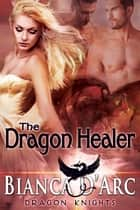 The Dragon Healer ebook by Bianca D'Arc