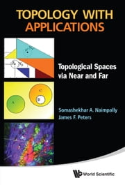 Topology with Applications - Topological Spaces via Near and Far ebook by Somashekhar A Naimpally,James F Peters