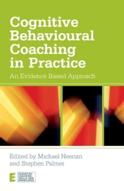 Cognitive Behavioural Coaching in Practice: An Evidence Based Approach ebook by Neenan, Michael