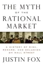 The Myth of the Rational Market ebook by Justin Fox