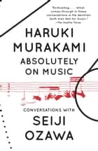 Absolutely on Music - Conversations ebook by Haruki Murakami, Seiji Ozawa, Jay Rubin