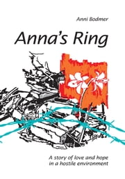 Anna's Ring - A story of love and hope in a hostile environment ebook by Anni Bodmer