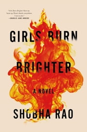 Girls Burn Brighter - A Novel ebook by Shobha Rao