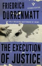 The Execution of Justice ebook by Friedrich Dürrenmatt, John E. Woods