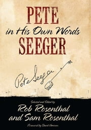 Pete Seeger In His Own Words ebook by Pete Seeger,Rob Rosenthal,Sam Rosenthal