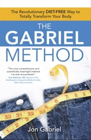 The Gabriel Method - The Revolutionary DIET-FREE Way to Totally Transform Your Body ebook by Kobo.Web.Store.Products.Fields.ContributorFieldViewModel