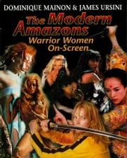 The Modern Amazons - Warrior Women On-Screen ebook by James Ursini,Dominique Mainon