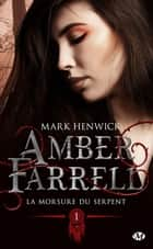 La morsure du serpent - Amber Farrell, T1 eBook by Mark Henwick, Alison Jacquet-Robert