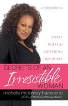 Secrets of an Irresistible Woman - Smart Rules for Capturing His Heart eBook by Michelle McKinney Hammond