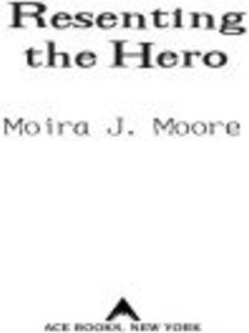 Resenting the Hero ebook by Moira J. Moore