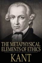The Metaphysical Elements of Ethics ebook by Immanuel Kant,Thomas Kingsmill Abbott