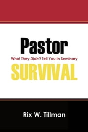Pastor Survival: What They Didn't Teach You in Seminary! ebook by Rix Tillman