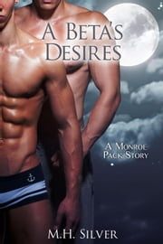 A Beta's Desires - Monroe Pack Series, #2 ebook by M.H. Silver