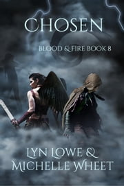Chosen - Blood & Fire, #8 ebook by Lyn Lowe,Michelle Wheet