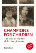 Champions for children, revised edition - The lives of modern child care pioneers ebook by Holman, Bob