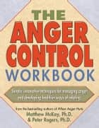 The Anger Control Workbook ebook by Matthew McKay, PhD, Peter D. Rogers