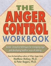 The Anger Control Workbook ebook by Matthew McKay, PhD,Peter D. Rogers
