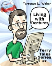 Living With Dentures ebook by Terrance L. Weber