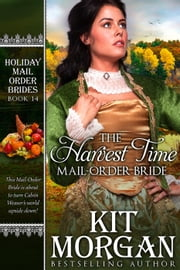 The Harvest Time Mail-Order Bride - Holiday Mail Order Brides, #14 ebook by Kit Morgan