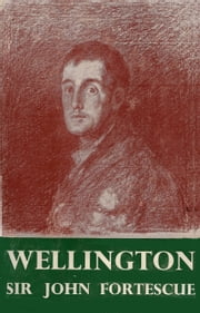 Wellington ebook by Hon Sir John William Fortescue