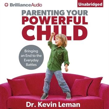 Parenting Your Powerful Child - Bringing an End to the Everyday Battles audiobook by Dr. Kevin Leman