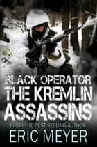Black Operator: The Kremlin Assassins ebook by Eric Meyer