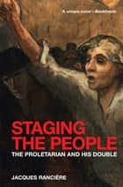 Staging the People - The Proletarian and His Double ebook by Jacques Ranciere