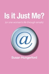 Is it Just Me? (or one woman's life through emails) ebook by Susan Hungerford