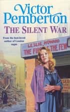 The Silent War - A moving wartime saga of tragedy and hope ebook by Victor Pemberton