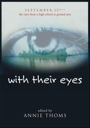 with their eyes - September 11th: The View from a High School at Ground Zero ebook by Annie Thoms