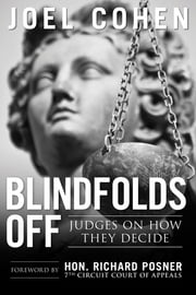 Blindfolds Off - Judges On How They Decide ebook by Joel Cohen