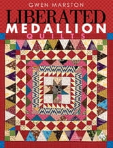 eBook Liberated Medallion Quilts ebook by Marston, Gwen