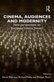 Cinema, Audiences and Modernity - New perspectives on European cinema history ebook by Daniel Biltereyst,Richard Maltby,Philippe Meers