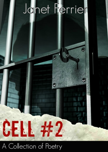 Cell #2 - Addictions, Loneliness, and hope. ebook by Janet Ferrier,Melissa Ferrier