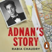 Adnan's Story - The Case That Inspired the Podcast Phenomenon Serial audiobook by Rabia Chaudry