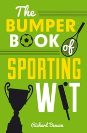 The Bumper Book of Sporting Wit ebook by Richard Benson