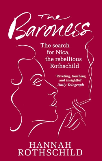 The Baroness - The Search for Nica the Rebellious Rothschild ebook by Hannah Rothschild