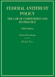 Federal Antitrust Policy, The Law of Competition and Its Practice ebook by Herbert Hovenkamp