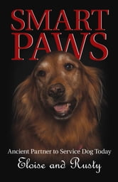 Smart Paws - Ancient Partner to Service Dog Today ebook by Eloise; Rusty